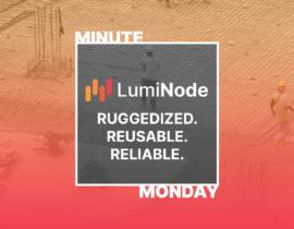 LumiNode: Ruggedized, Reusable, Reliable.