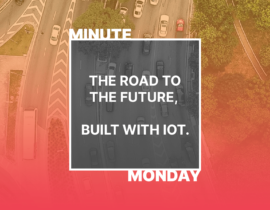 The Road to The Future, Built With IoT